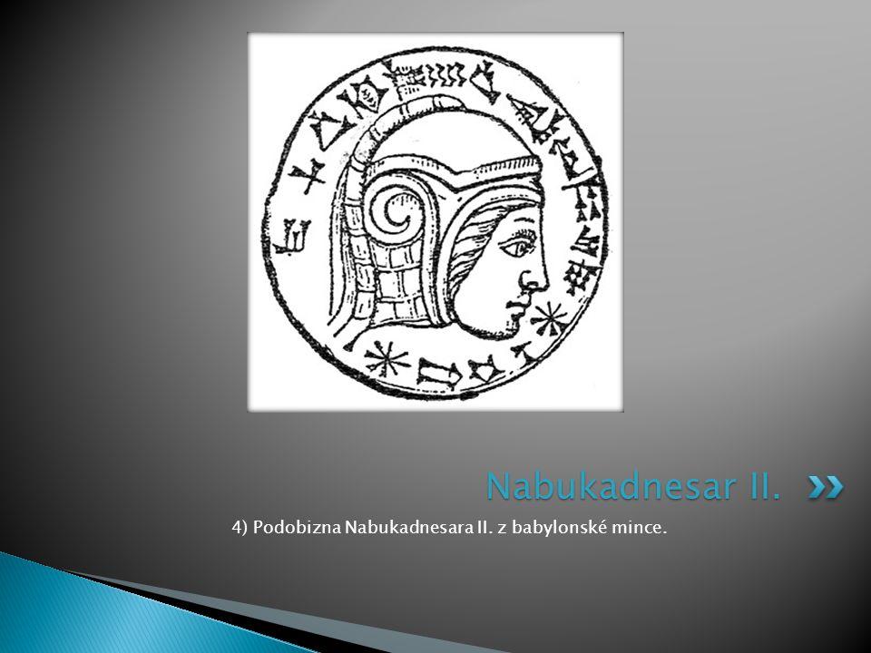 4) Podobizna Nabukadnesara II. z babylonské mince.