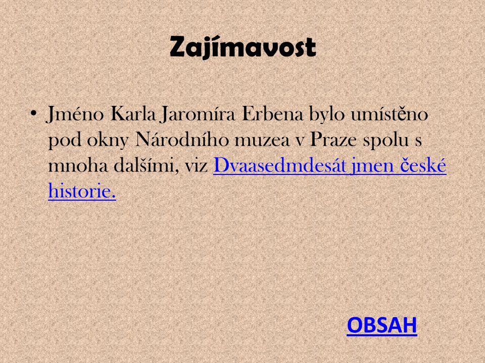 Zajímavost Jméno Karla Jaromíra Erbena bylo umístěno pod okny Národního muzea v Praze spolu s mnoha dalšími, viz Dvaasedmdesát jmen české historie.