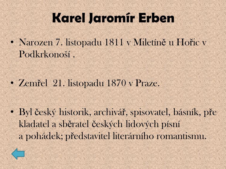 Karel Jaromír Erben Narozen 7. listopadu 1811 v Miletíně u Hořic v Podkrkonoší . Zemřel 21. listopadu 1870 v Praze.