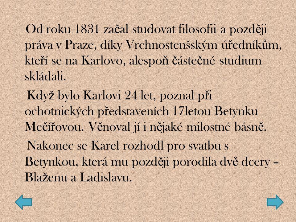 Od roku 1831 začal studovat filosofii a později práva v Praze, díky Vrchnostenšským úředníkům, kteří se na Karlovo, alespoň částečné studium skládali.