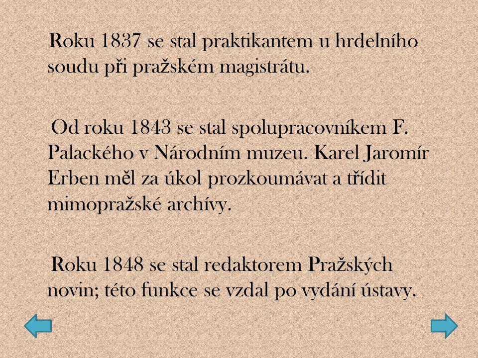 Roku 1837 se stal praktikantem u hrdelního soudu při pražském magistrátu.