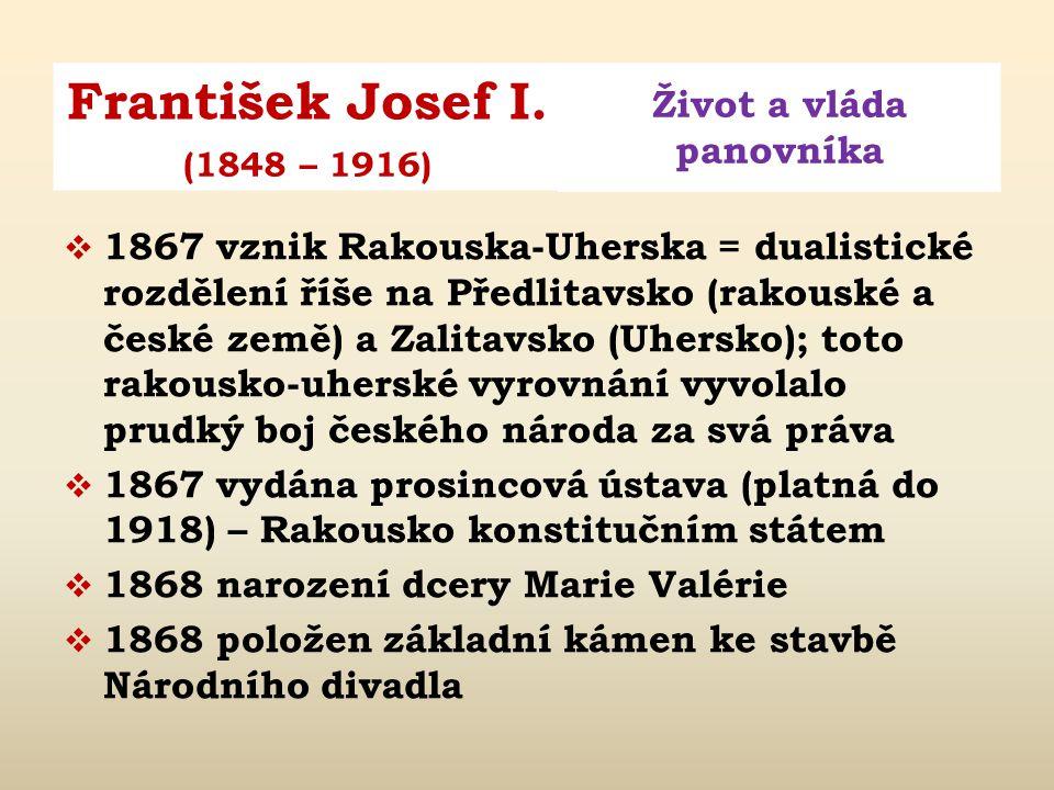 1867 vznik Rakouska-Uherska = dualistické rozdělení říše na Předlitavsko (rakouské a české země) a Zalitavsko (Uhersko); toto rakousko-uherské vyrovnání vyvolalo prudký boj českého národa za svá práva