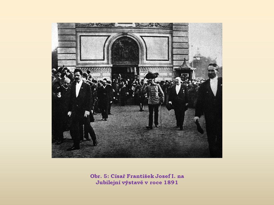 Obr. 5: Císař František Josef I. na Jubilejní výstavě v roce 1891