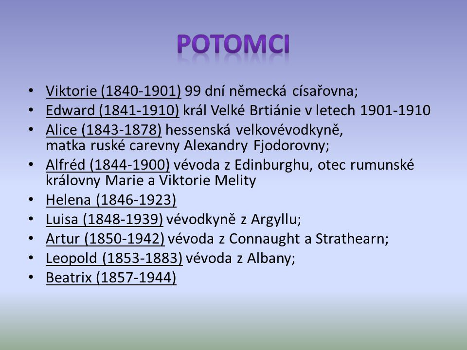 POTOMCI Viktorie (1840-1901) 99 dní německá císařovna;