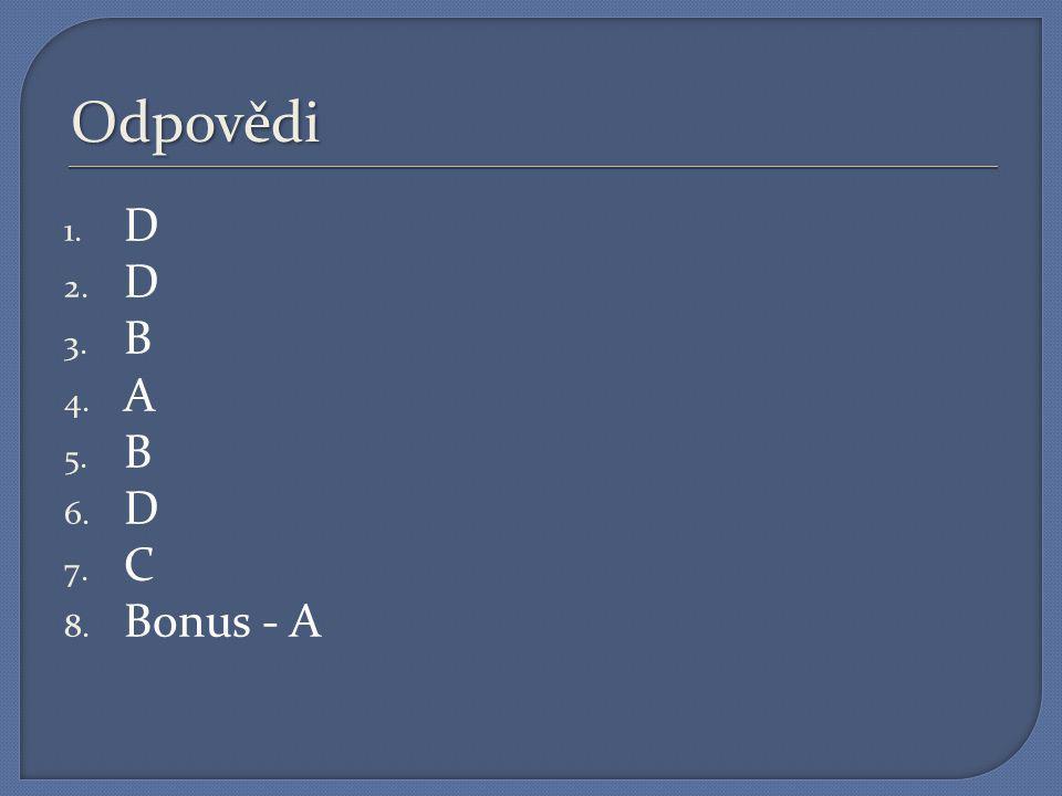 Odpovědi D B A C Bonus - A