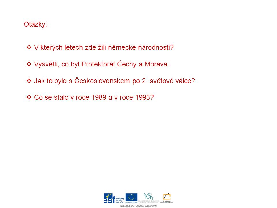 Otázky: V kterých letech zde žili německé národnosti Vysvětli, co byl Protektorát Čechy a Morava.