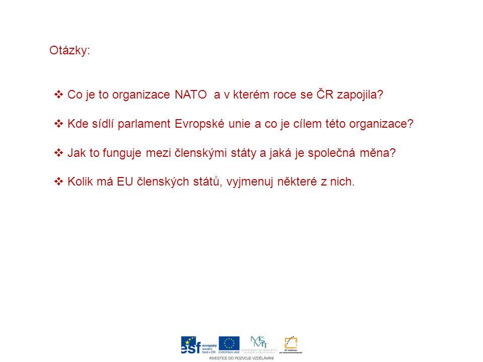 Otázky: Co je to organizace NATO a v kterém roce se ČR zapojila Kde sídlí parlament Evropské unie a co je cílem této organizace