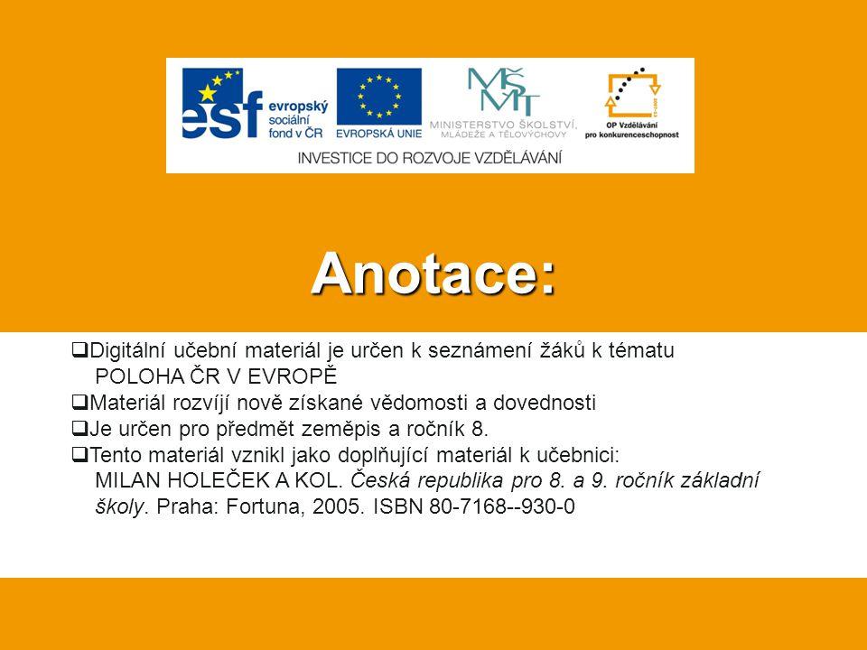Anotace: Digitální učební materiál je určen k seznámení žáků k tématu POLOHA ČR V EVROPĚ. Materiál rozvíjí nově získané vědomosti a dovednosti.