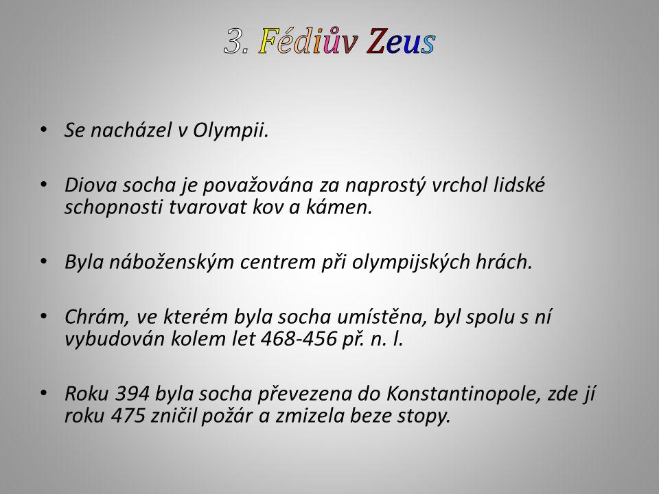 3. Fédiův Zeus Se nacházel v Olympii.