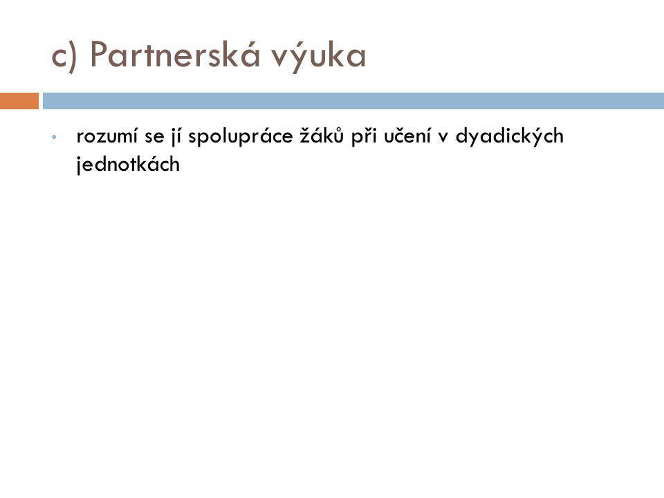 c) Partnerská výuka rozumí se jí spolupráce žáků při učení v dyadických jednotkách
