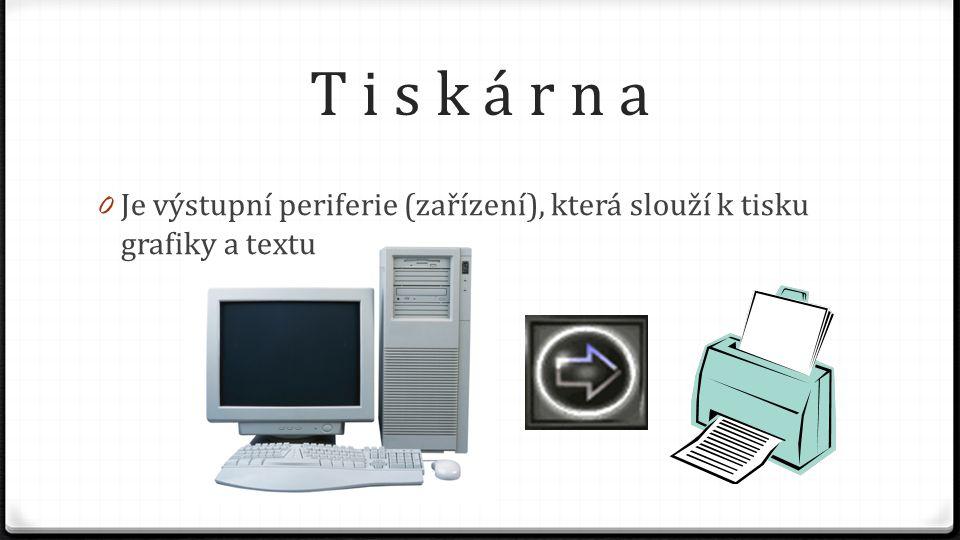 T i s k á r n a Je výstupní periferie (zařízení), která slouží k tisku grafiky a textu