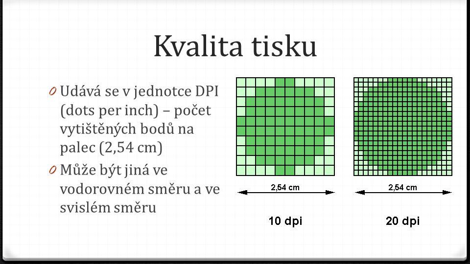 Kvalita tisku Udává se v jednotce DPI (dots per inch) – počet vytištěných bodů na palec (2,54 cm)