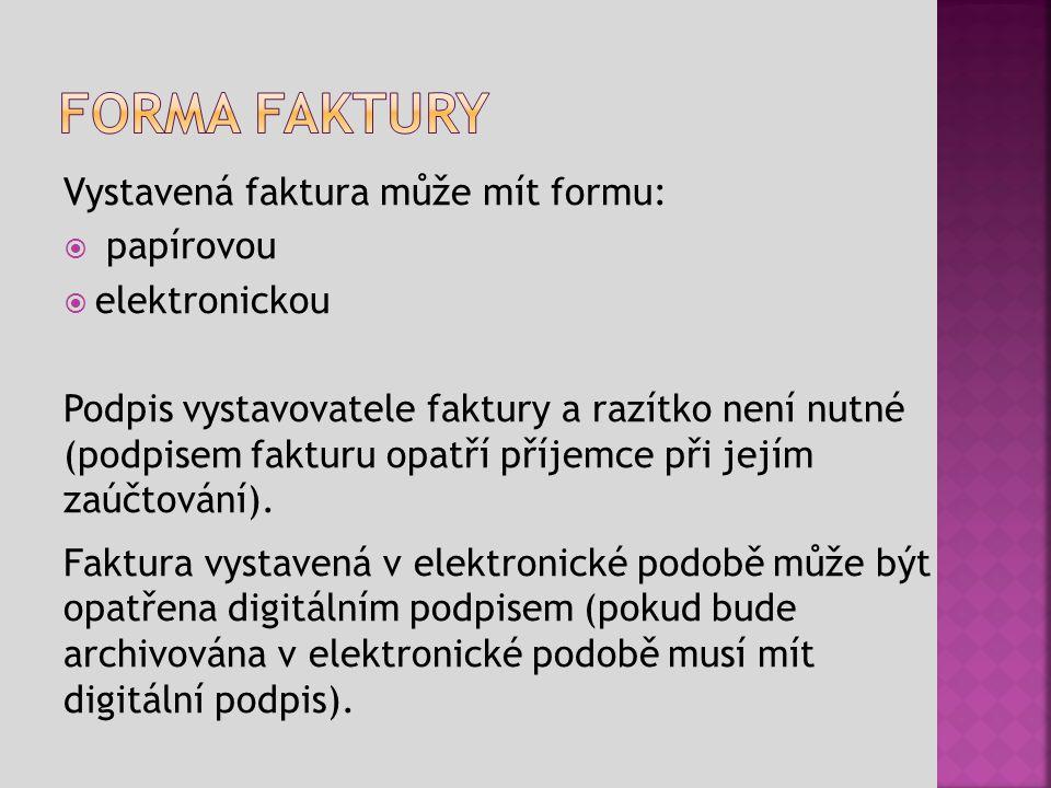 Forma faktury Vystavená faktura může mít formu: papírovou