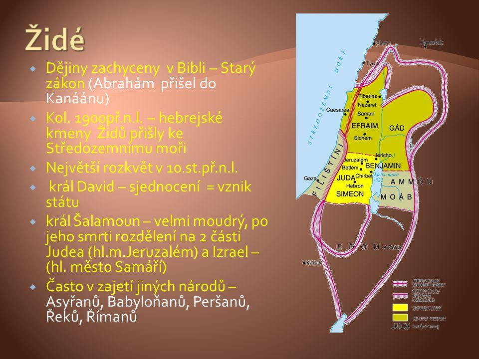 Židé Dějiny zachyceny v Bibli – Starý zákon (Abrahám přišel do Kanáánu) Kol. 1900př.n.l. – hebrejské kmeny Židů přišly ke Středozemnímu moři.