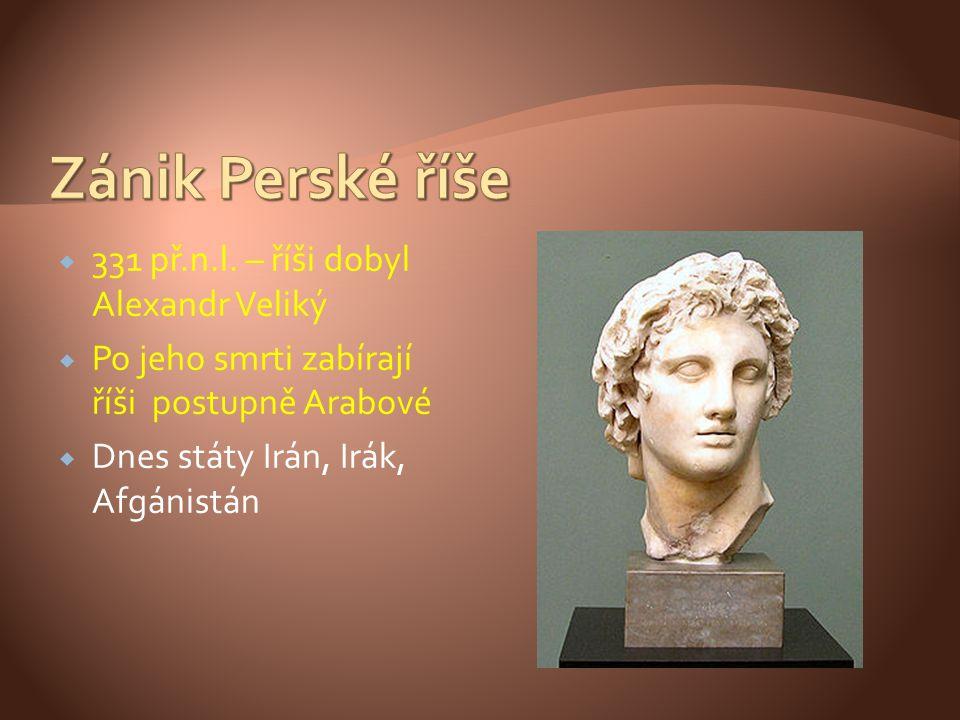 Zánik Perské říše 331 př.n.l. – říši dobyl Alexandr Veliký