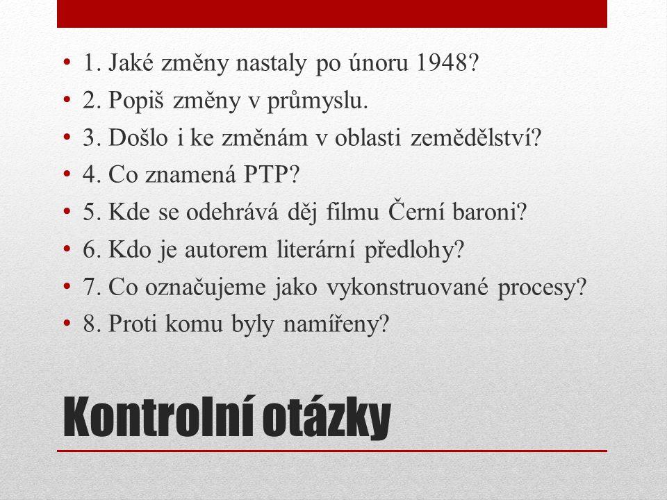 Kontrolní otázky 1. Jaké změny nastaly po únoru 1948
