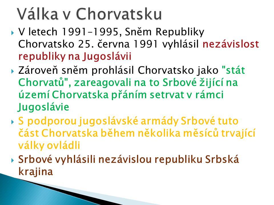 Válka v Chorvatsku V letech 1991–1995, Sněm Republiky Chorvatsko 25. června 1991 vyhlásil nezávislost republiky na Jugoslávii.