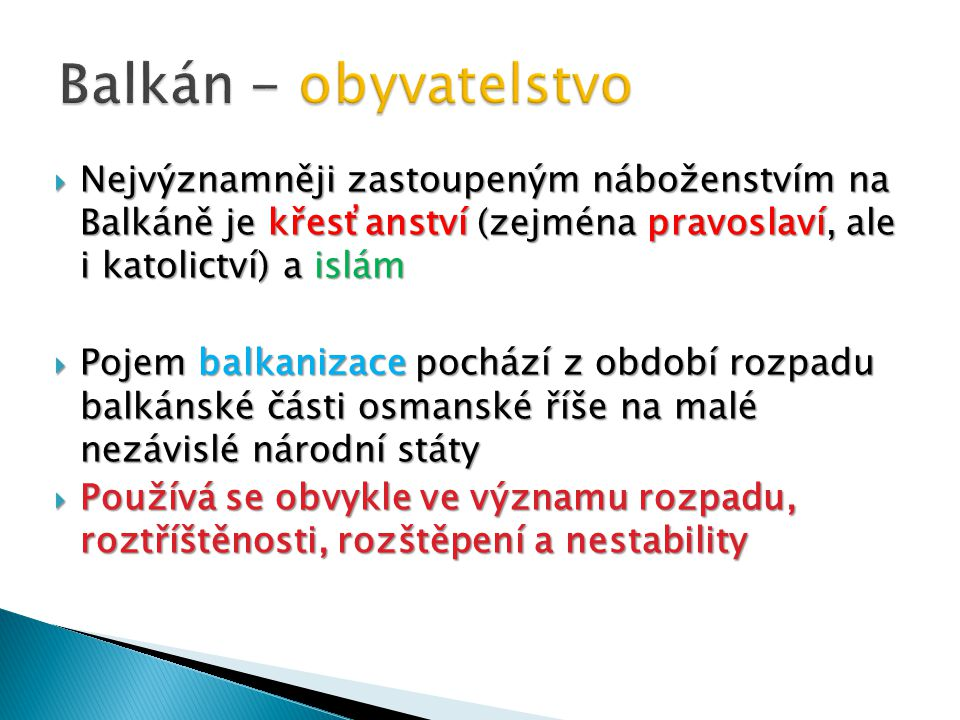 Balkán - obyvatelstvo Nejvýznamněji zastoupeným náboženstvím na Balkáně je křesťanství (zejména pravoslaví, ale i katolictví) a islám.