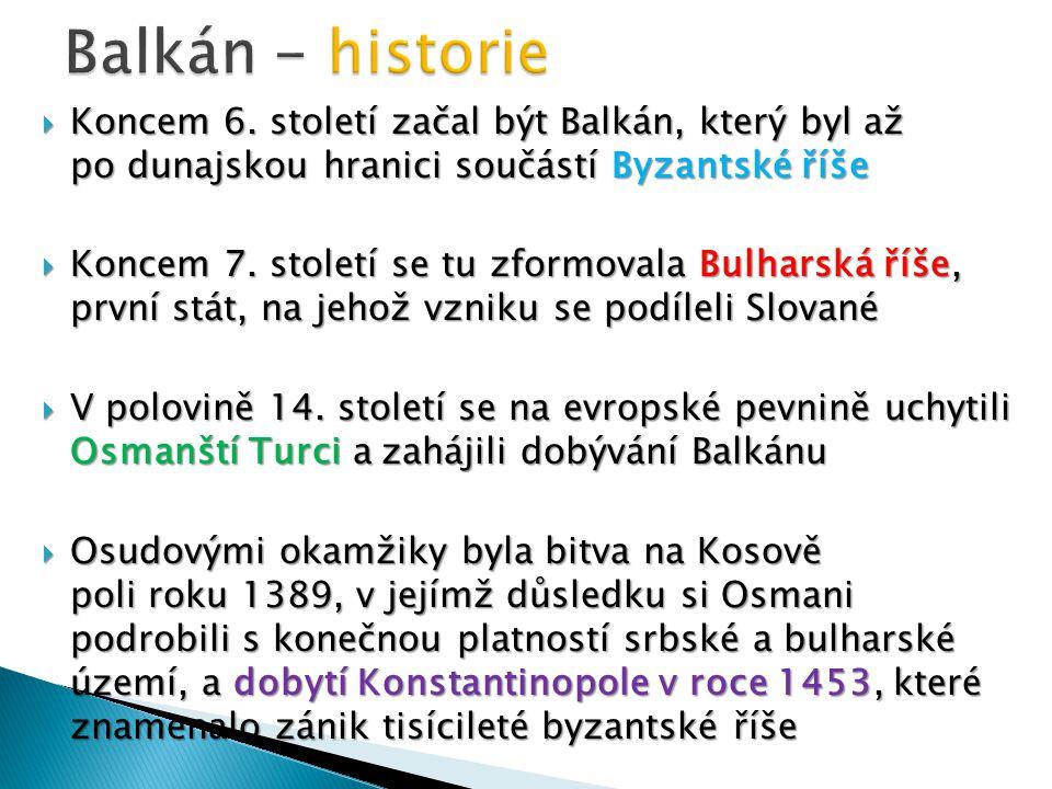Balkán - historie Koncem 6. století začal být Balkán, který byl až po dunajskou hranici součástí Byzantské říše.