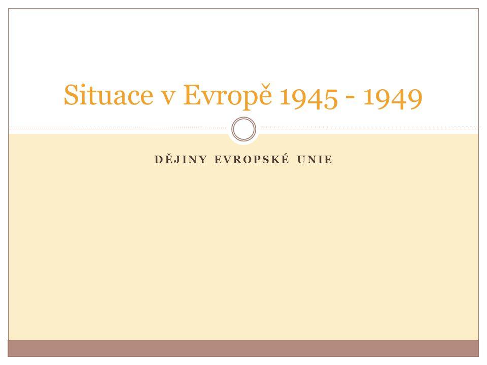 Situace v Evropě 1945 - 1949 Dějiny Evropské unie