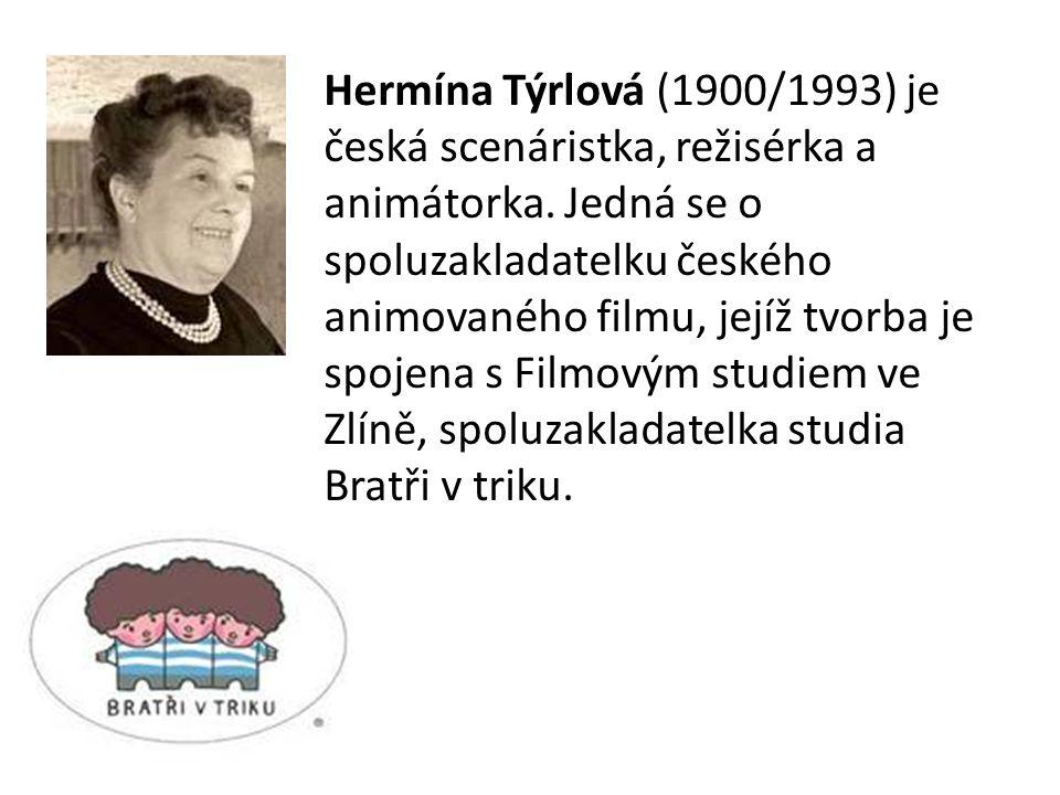 Hermína Týrlová (1900/1993) je česká scenáristka, režisérka a animátorka.
