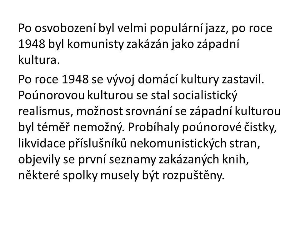 Po osvobození byl velmi populární jazz, po roce 1948 byl komunisty zakázán jako západní kultura.