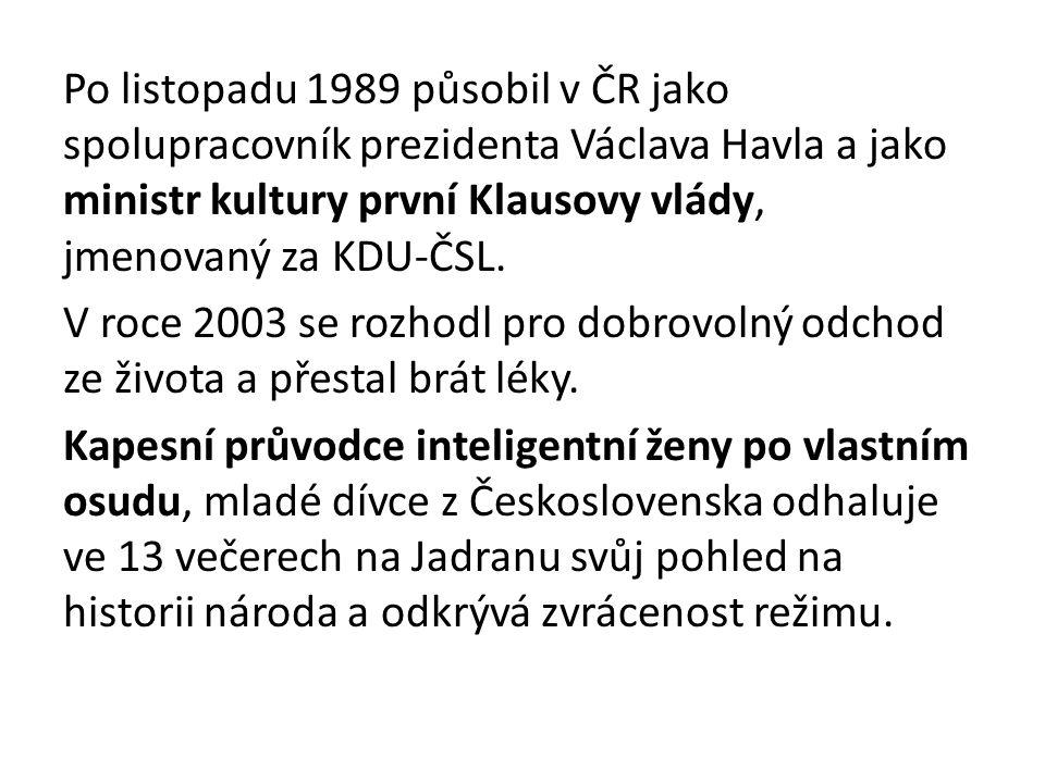 Po listopadu 1989 působil v ČR jako spolupracovník prezidenta Václava Havla a jako ministr kultury první Klausovy vlády, jmenovaný za KDU-ČSL.