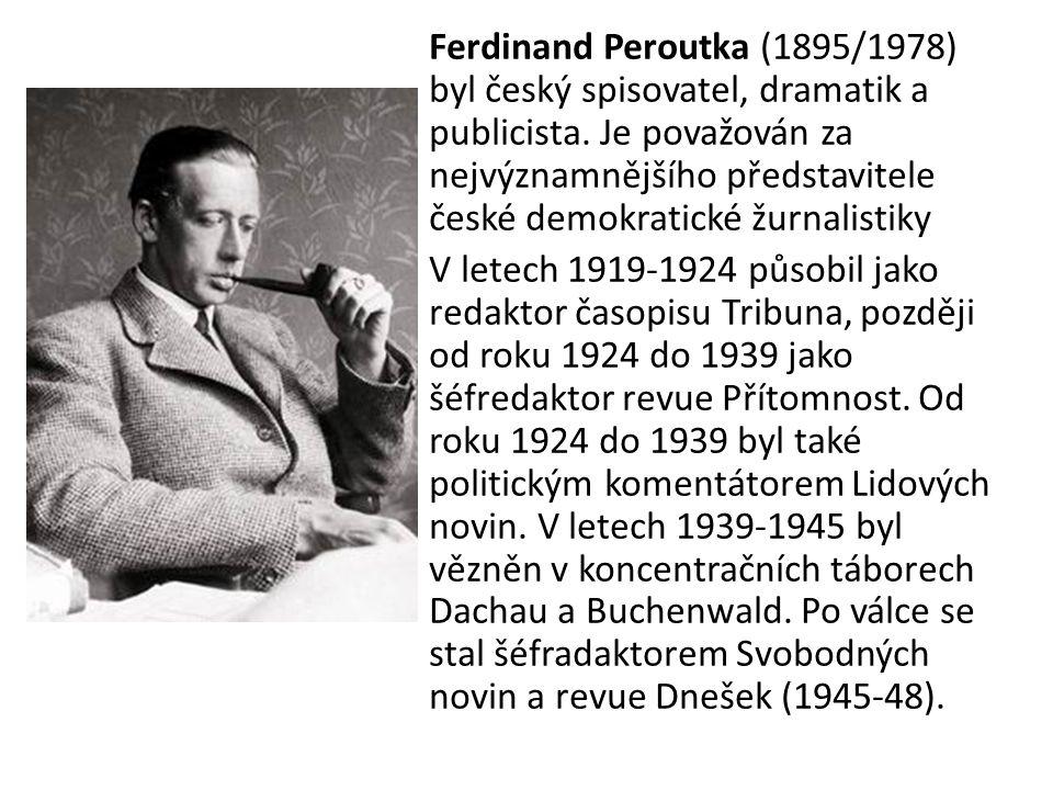 Ferdinand Peroutka (1895/1978) byl český spisovatel, dramatik a publicista.