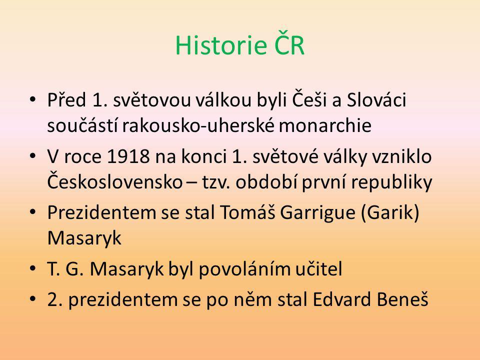 Historie ČR Před 1. světovou válkou byli Češi a Slováci součástí rakousko-uherské monarchie.
