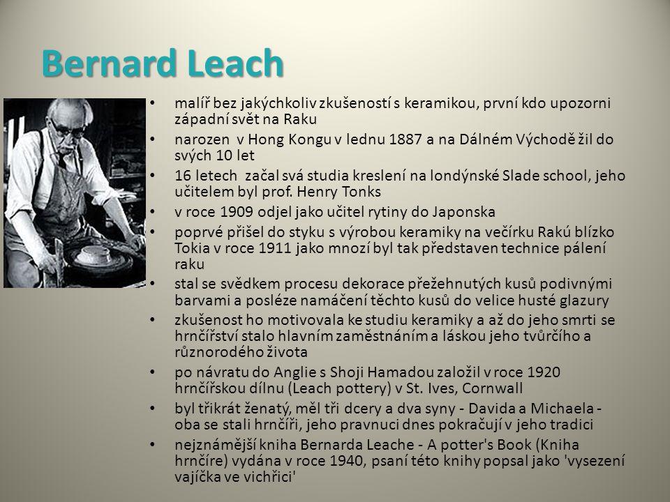 Bernard Leach malíř bez jakýchkoliv zkušeností s keramikou, první kdo upozorni západní svět na Raku.