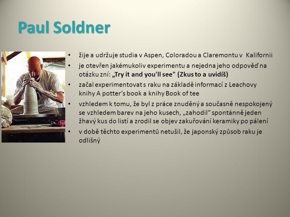 Paul Soldner žije a udržuje studia v Aspen, Coloradou a Claremontu v Kalifornii.