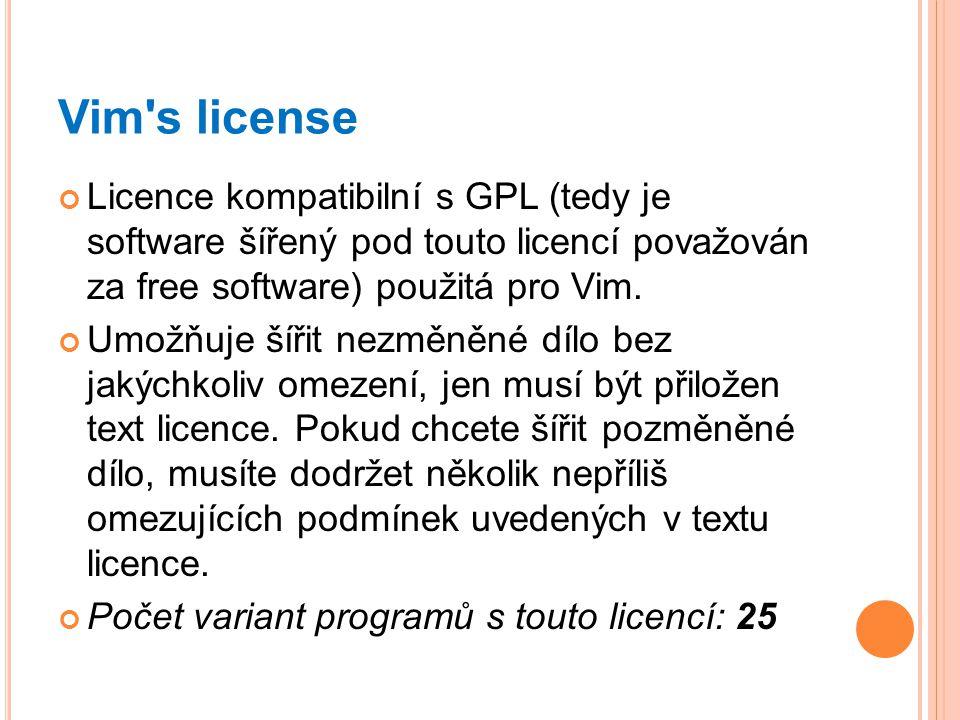 Vim s license Licence kompatibilní s GPL (tedy je software šířený pod touto licencí považován za free software) použitá pro Vim.