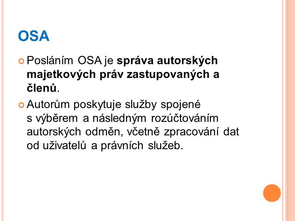 OSA Posláním OSA je správa autorských majetkových práv zastupovaných a členů.