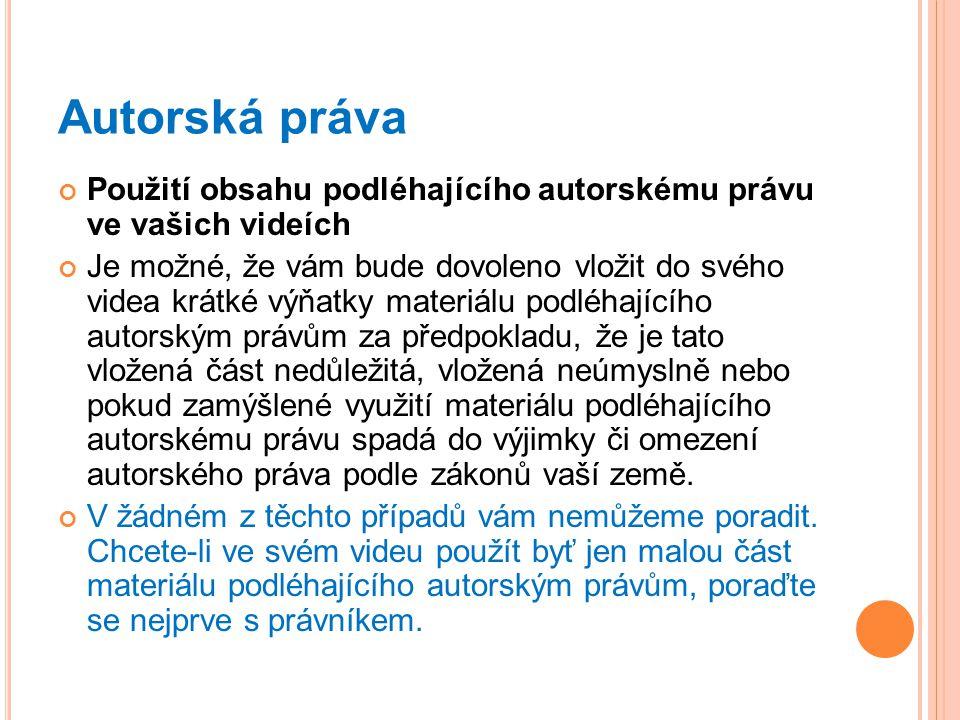 Autorská práva Použití obsahu podléhajícího autorskému právu ve vašich videích.