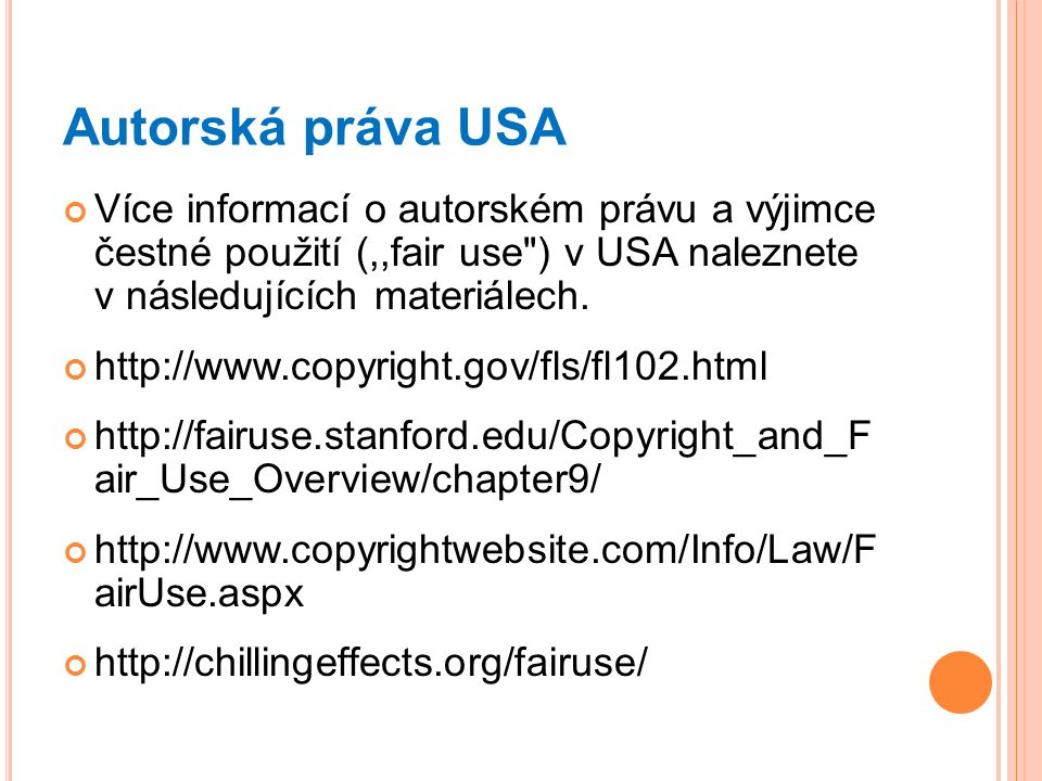 Autorská práva USA Více informací o autorském právu a výjimce čestné použití (,,fair use ) v USA naleznete v následujících materiálech.