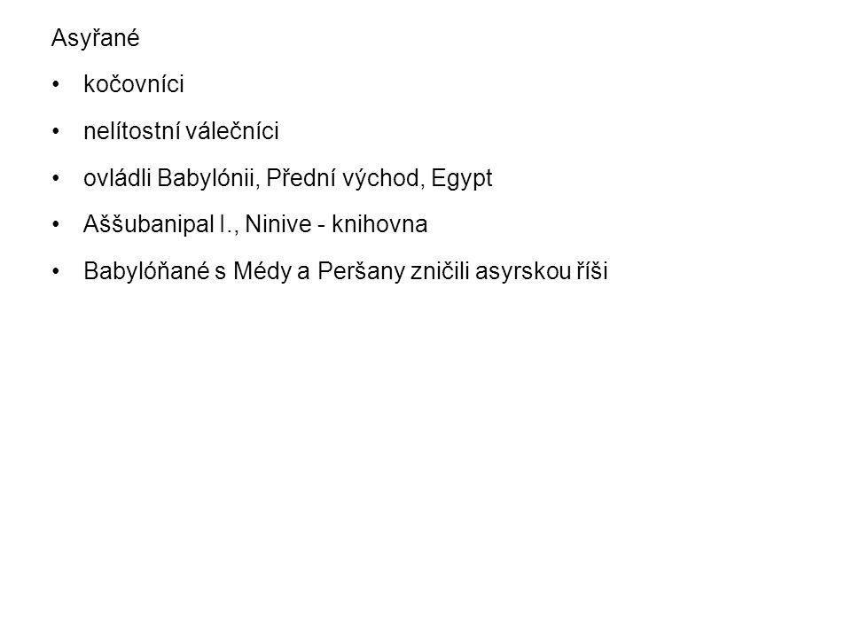 Asyřané kočovníci. nelítostní válečníci. ovládli Babylónii, Přední východ, Egypt. Aššubanipal I., Ninive - knihovna.