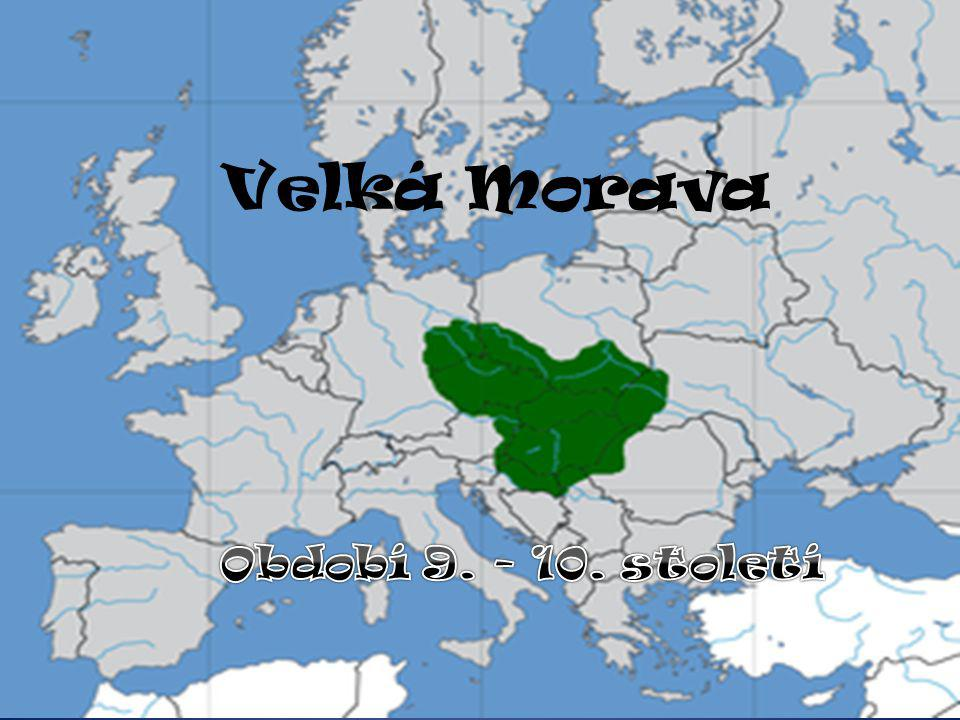 Velká Morava Období 9. - 10. století