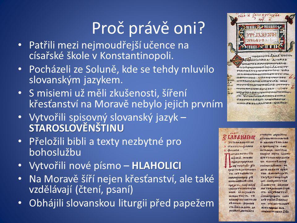 Proč právě oni Patřili mezi nejmoudřejší učence na císařské škole v Konstantinopoli. Pocházeli ze Soluně, kde se tehdy mluvilo slovanským jazykem.