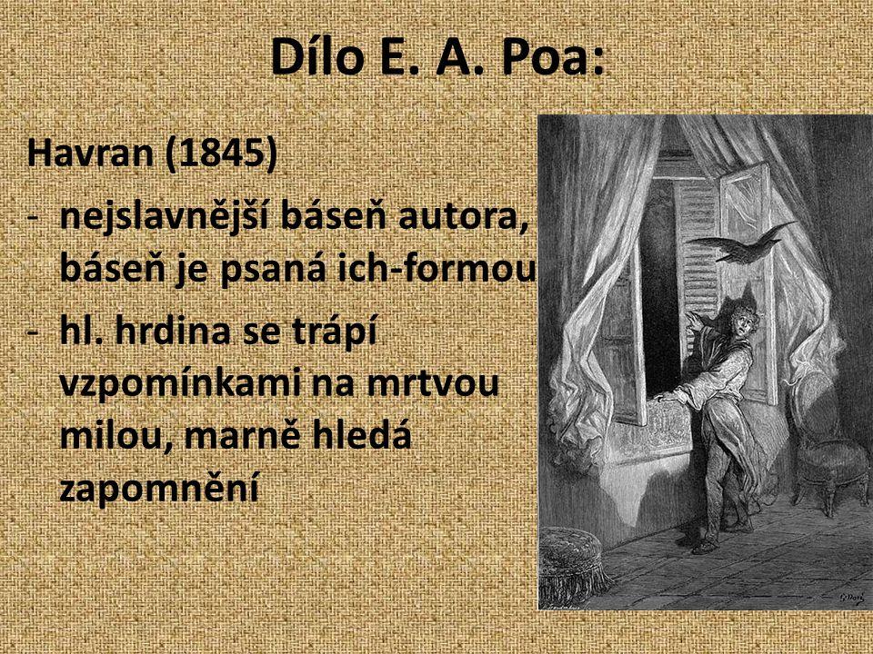Dílo E. A. Poa: Havran (1845) nejslavnější báseň autora, báseň je psaná ich-formou.
