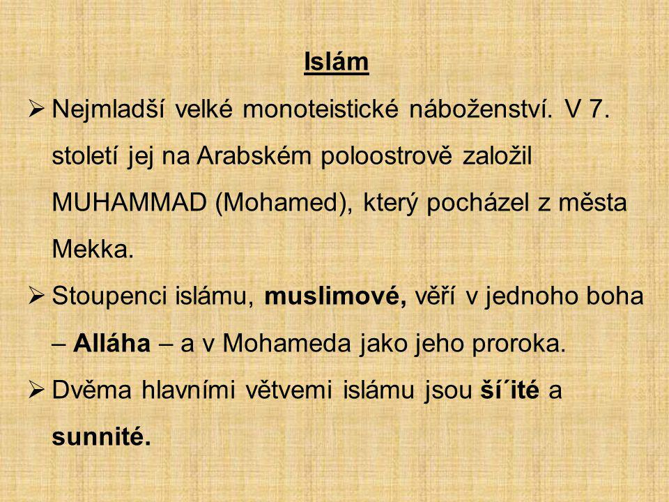 Islám Nejmladší velké monoteistické náboženství. V 7. století jej na Arabském poloostrově založil MUHAMMAD (Mohamed), který pocházel z města Mekka.
