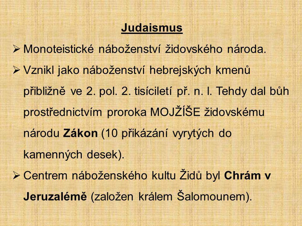 Judaismus Monoteistické náboženství židovského národa.