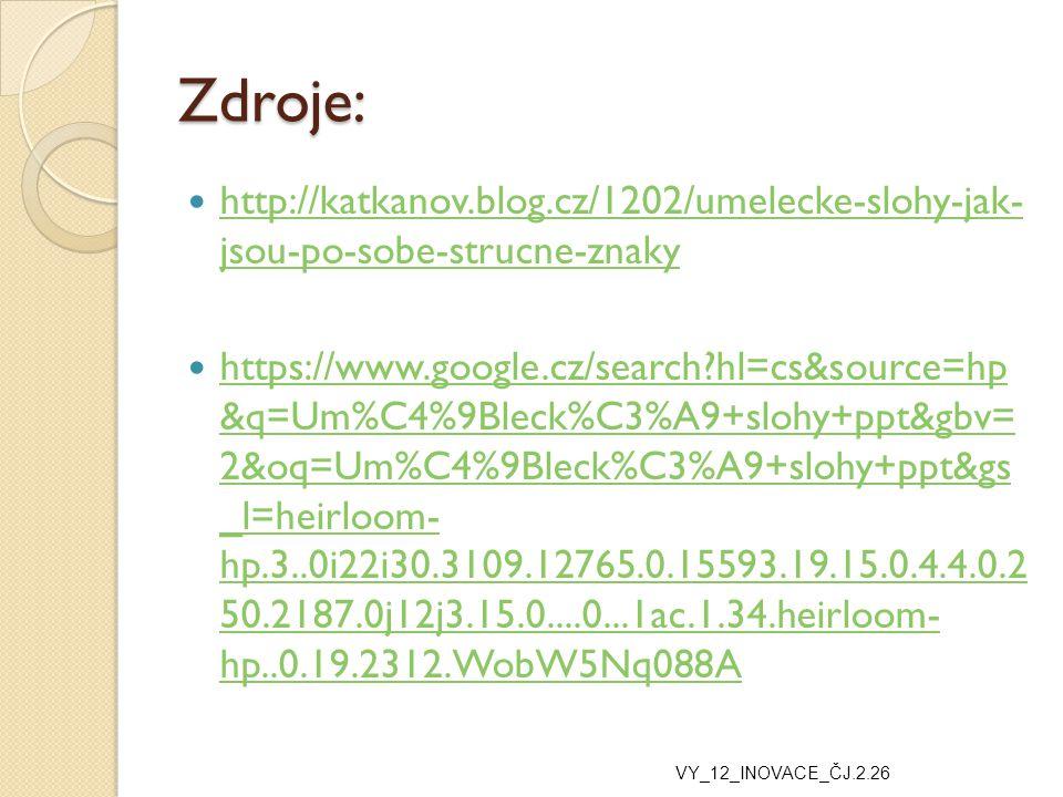 Zdroje: http://katkanov.blog.cz/1202/umelecke-slohy-jak- jsou-po-sobe-strucne-znaky.
