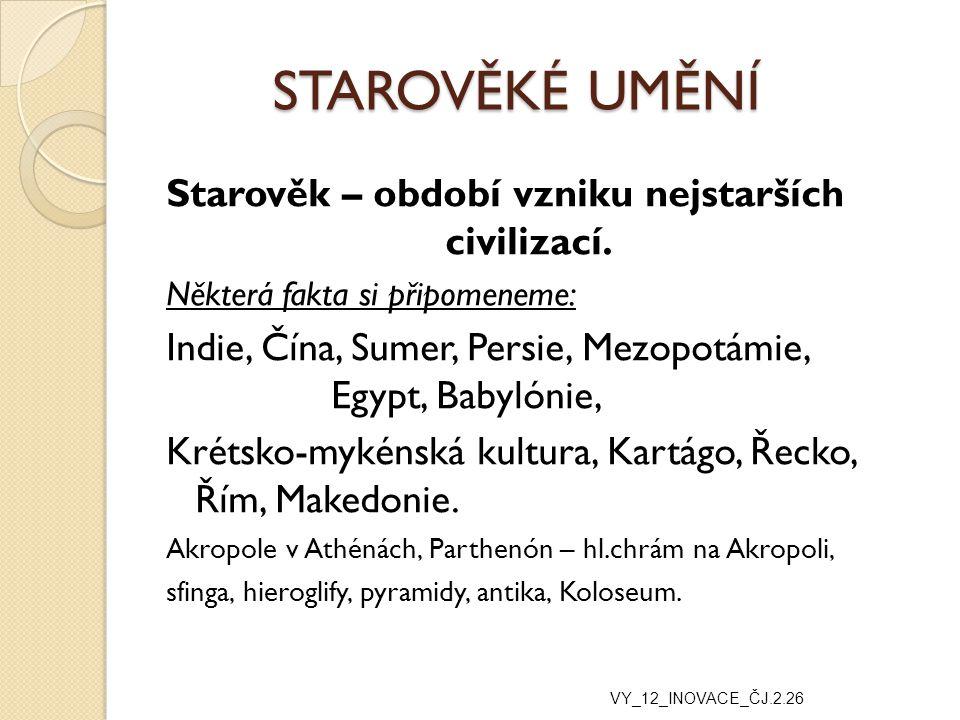 STAROVĚKÉ UMĚNÍ Starověk – období vzniku nejstarších civilizací.