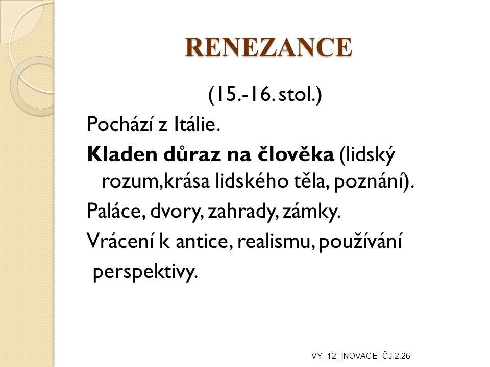 RENEZANCE (15.-16. stol.) Pochází z Itálie.