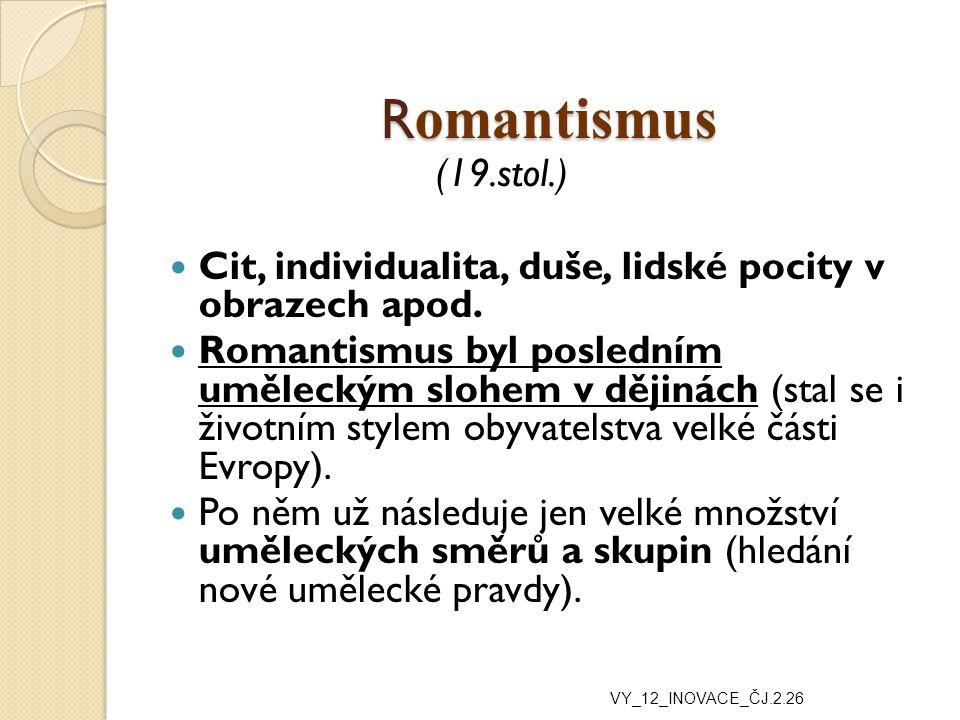 Romantismus (19.stol.) Cit, individualita, duše, lidské pocity v obrazech apod.