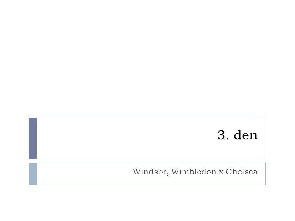 Windsor, Wimbledon x Chelsea
