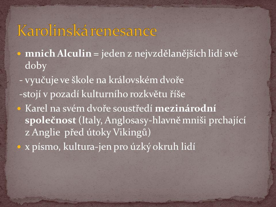 Karolinská renesance mnich Alculin = jeden z nejvzdělanějších lidí své doby. - vyučuje ve škole na královském dvoře.