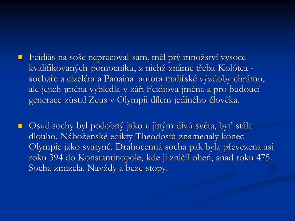 Feidiás na soše nepracoval sám, měl prý množství vysoce kvalifikovaných pomocníků, z nichž známe třeba Kolótea - sochaře a cizeléra a Panaina autora malířské výzdoby chrámu, ale jejich jména vybledla v záři Feidiova jména a pro budoucí generace zůstal Zeus v Olympii dílem jediného člověka.
