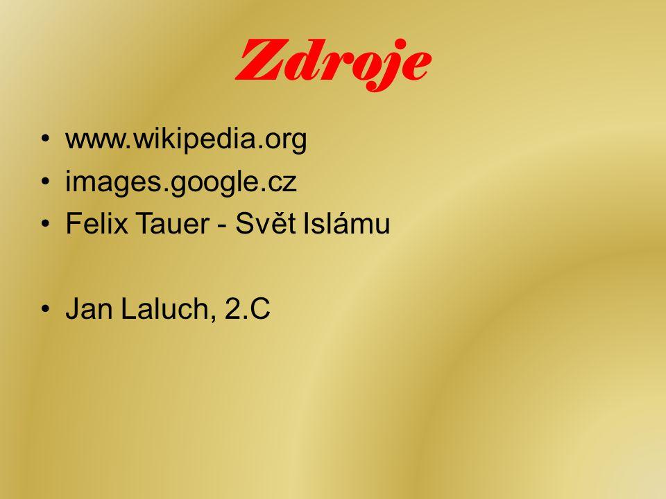 Zdroje www.wikipedia.org images.google.cz Felix Tauer - Svět Islámu