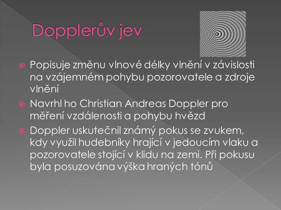 Dopplerův jev Popisuje změnu vlnové délky vlnění v závislosti na vzájemném pohybu pozorovatele a zdroje vlnění.